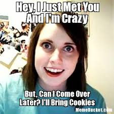 Your Crazy Meme - hey i just met you and i m crazy create your own meme