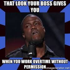 That Look Meme - that look your boss gives you when you work overtime without