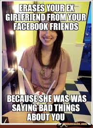 Funny Ex Girlfriend Memes - misunderstood girlfriend erases your ex girlfriend from your