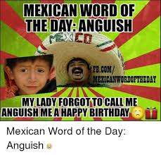 Mexican Birthday Meme - 25 best memes about happy birthday mexican happy birthday