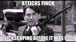 To Kill A Mockingbird Meme - image tagged in quickscope to kill a mockingbird imgflip