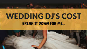 dj wedding cost not knowing wedding djs cost can be scary