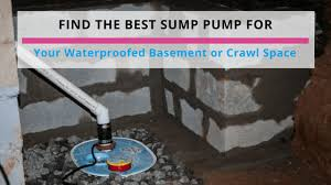 Best Basement Sump Pump by The Best Sump Pump For Your Waterproofed Basement Or Crawl Space