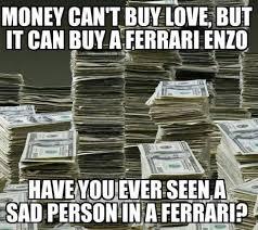 I Need Money Meme - money cant buy love meme