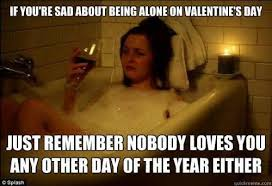 Alone On Valentines Day Meme - if it helps valentine s day know your meme