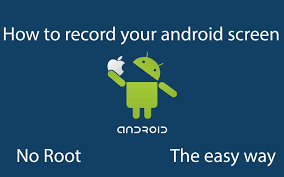 record screen android how to record your galaxy and android screen no root for free