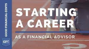 starting a career as a financial advisor goodfinancialcents com