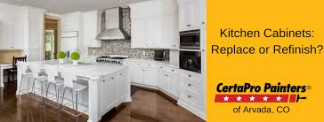 is it better to refinish or replace kitchen cabinets kitchen cabinets refinish or replace arvada certapro