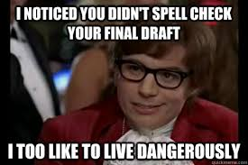 Check In Meme - i noticed you didn t spell check your final draft i too like to live