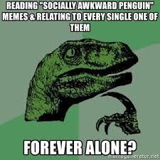 Socially Awkward Penguin Meme Generator - reading socially awkward penguin memes relating to every