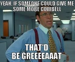 Christopher Walken Cowbell Meme - gotta have more cowbell