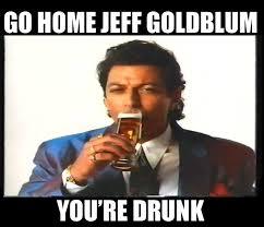 Jeff Goldblum Meme - drunk jeff goldblum drunk jeff goldblum know your meme