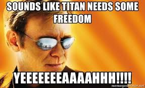 Csi Miami Meme - sounds like titan needs some freedom yeeeeeeeaaaahhh csi miami