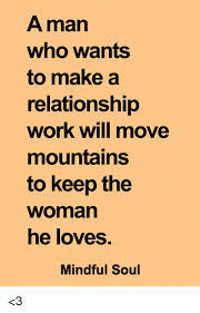 How To Keep A Man Meme - a man who wants to make a relationship work will move mountains to