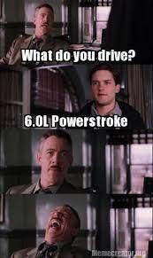 Powerstroke Memes - meme creator what do you drive 6 0l powerstroke meme generator