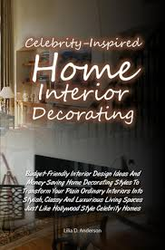 inspired home interiors inspired home interior decorating ebook by lilia d