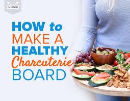 how to make a healthy charcuterie board paleohacks blog
