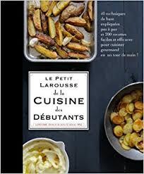la cuisine pour les d饕utants petit larousse de la cuisine des debutants edition