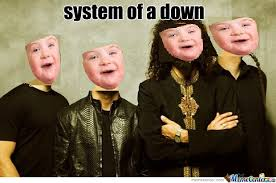 Syndrome Of A Down Meme - system of a down syndrome by itay070 meme center