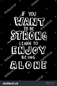 quotes learning to be alone you want be strong learn enjoy stock vector 673894450 shutterstock