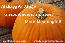 10 ways to make thanksgiving more meaningful the better
