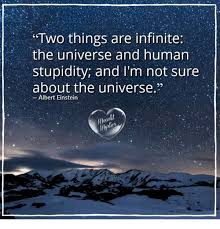 Albert Einstein Meme - two things are infinite the universe and human stupidity and i m not