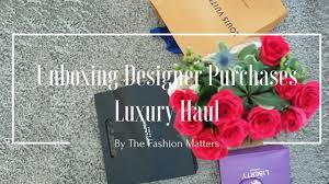 luxury designer haul unboxing the fashion matters youtube