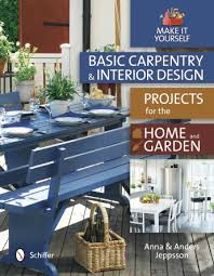Home Garden Interior Design Basic Carpentry And Interior Design Projects For The Home And