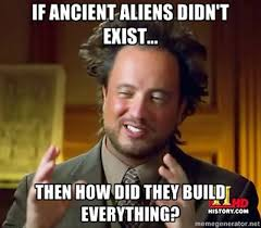 Aliens Picture Meme - the best of the ancient aliens meme