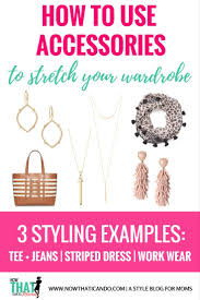 how to use accessories to dress up 3 basic looks and stretch your