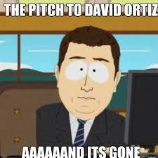 Meme Ortiz - the pitch to david ortiz aaaaaand its gone misc quickmeme