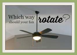 which way should a ceiling fan turn in the summer which way should your ceiling fan rotate