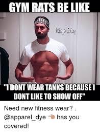 Gym Rats Meme - gym rats be like othe eroving i dont wear tanks because i dont like