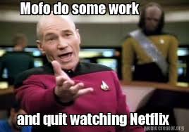 Quit Work Meme - meme creator mofo do some work and quit watching netflix meme
