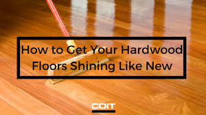 our best tips for getting your hardwood floors shining like coit