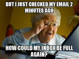 Inbox Meme - but i just checked my email 2 minutes ago how could my inbox be
