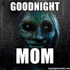 Scary Goodnight Meme - goodnight mom real scary guy meme generator