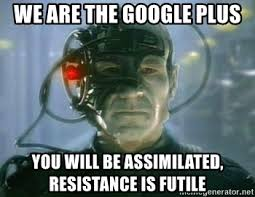 Meme Google Plus - we are the google plus you will be assimilated resistance is