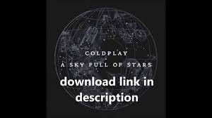 download mp3 coldplay of stars mp3 free download coldplay a sky full of stars youtube
