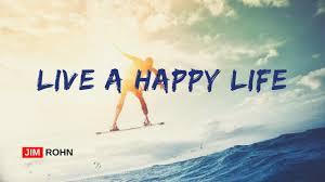 jim rohn how to live a happy jim rohn personal development