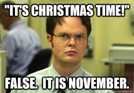 November Meme - it s christmas time false it is november dwight k schrute