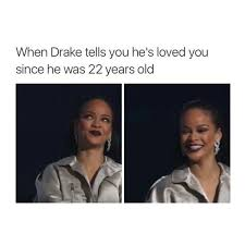 Drake Memes Funny - hilarious memes featuring aubrih that drake and rihanna fans should