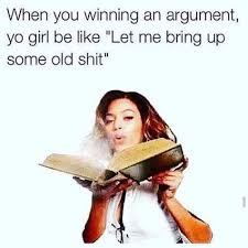 Winning Meme - when you winning an argument yo girl be like let me bring up some
