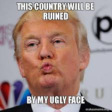 Ugly Meme Face - this country will be ruined by my ugly face donald trump kissing
