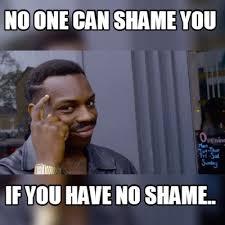 Shame On You Meme - meme maker no one can shame you if you have no shame