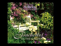 pachelbel in the garden relaxing sounds of nature