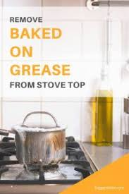 how to remove grease from the top of kitchen cabinets how to remove baked on grease from stove top with 5 easy steps