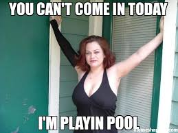 Pool Meme - you can t come in today i m playin pool meme custom 6366