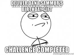 Challenge Completed Meme - deliver dana sammur s birthday gift challenge completed