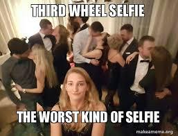 Third Wheel Meme - third wheel selfie the worst kind of selfie make a meme